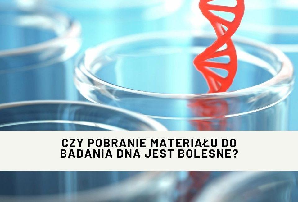 Czy pobranie materiału do badania DNA jest bolesne