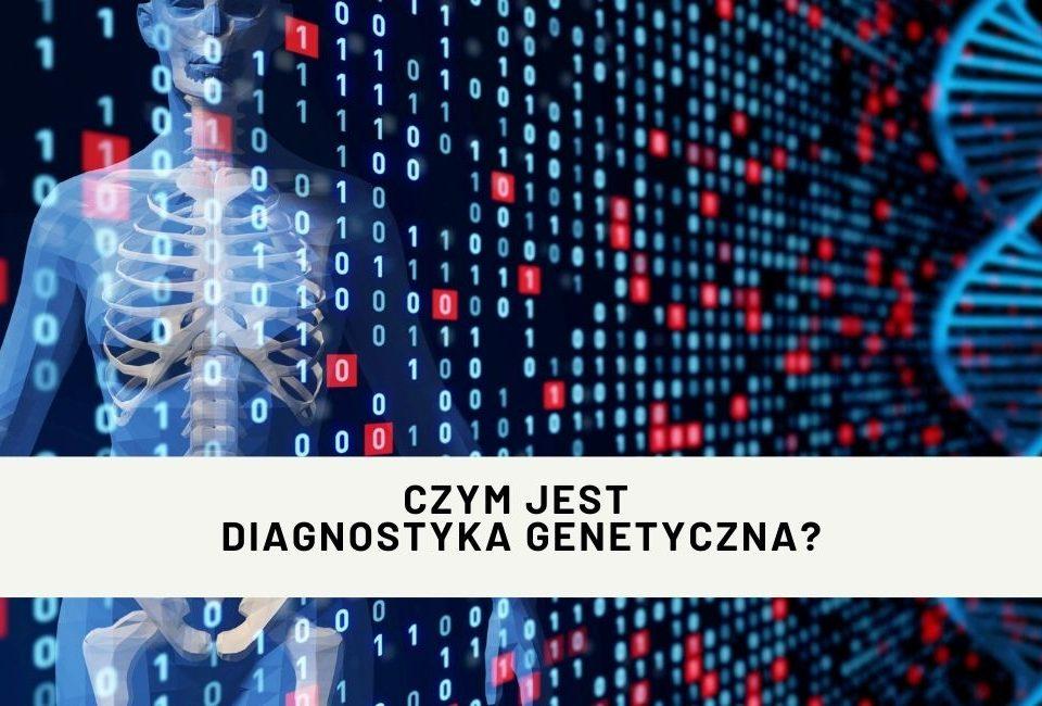 Czym jest diagnostyka genetyczna