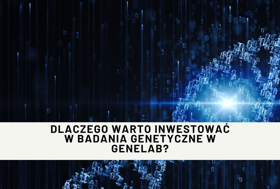 Dlaczego warto inwestować w badania genetyczne w Genelab