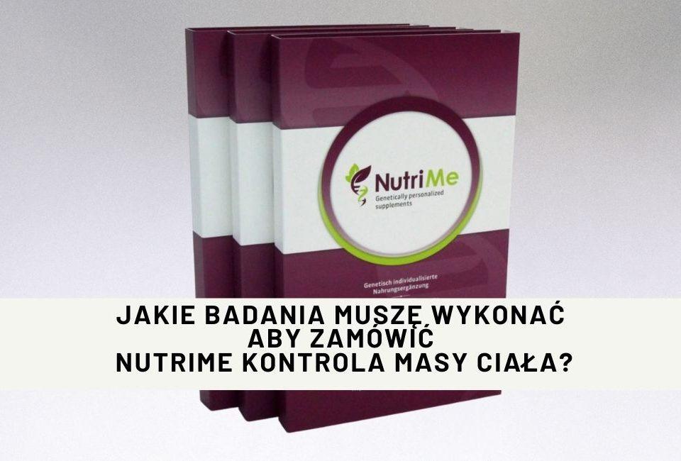 Jakie badania muszę wykonać aby zamówić NutriMe Kontrola Masy Ciała