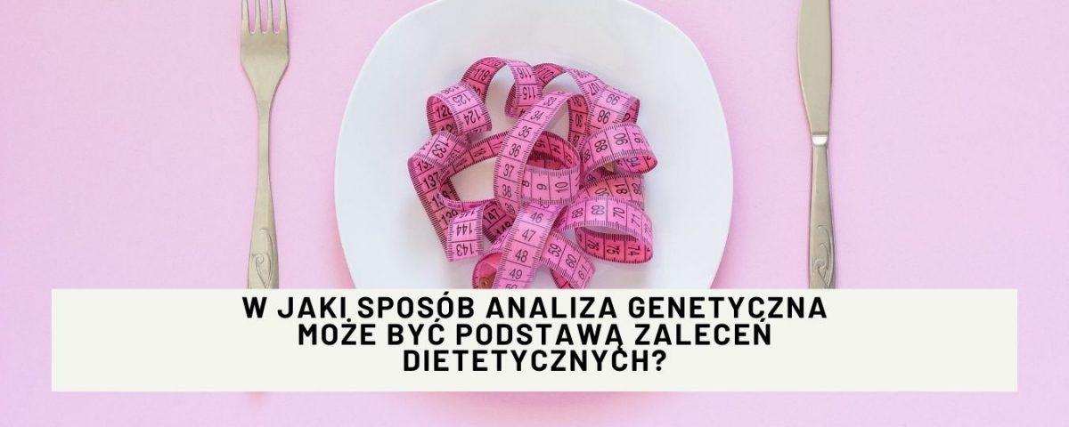 W jaki sposób analiza genetyczna ułożona na podstawie genodiety może być podstawą zaleceń dietetycznych?