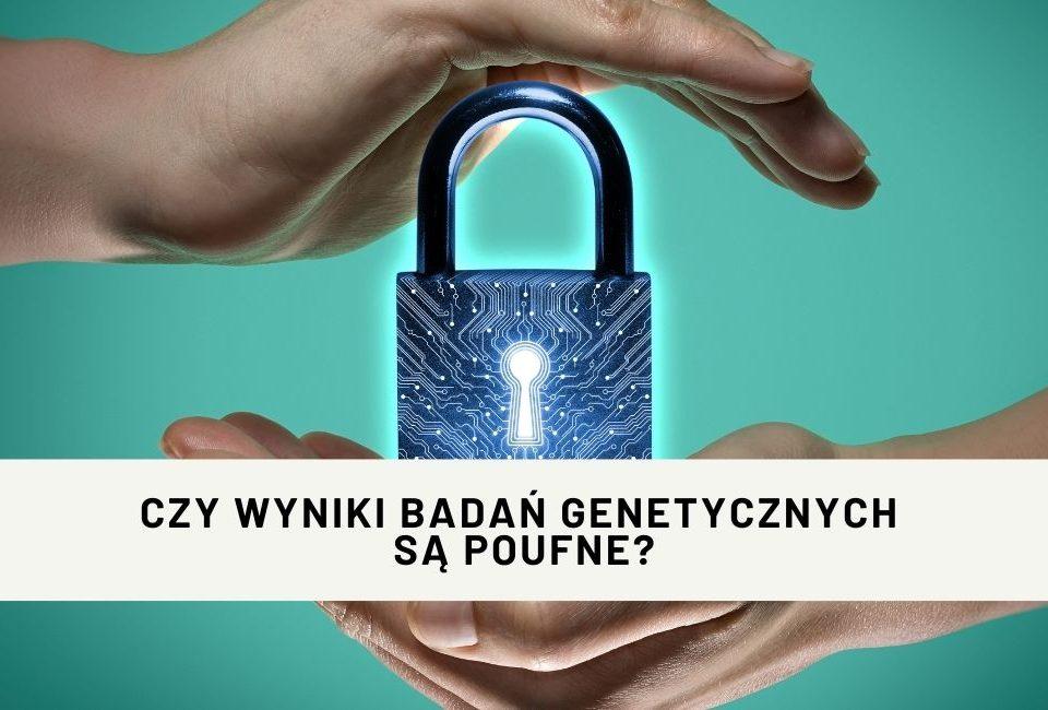 Czy wyniki badań genetycznych są poufne?