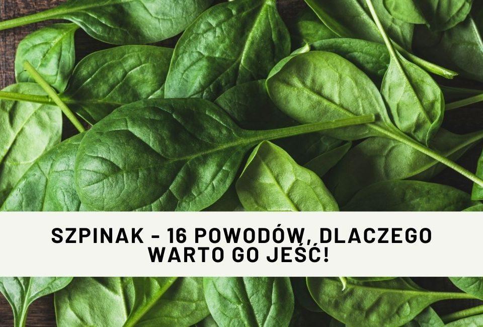 Szpinak - 16 powodów, dlaczego warto go jeść!