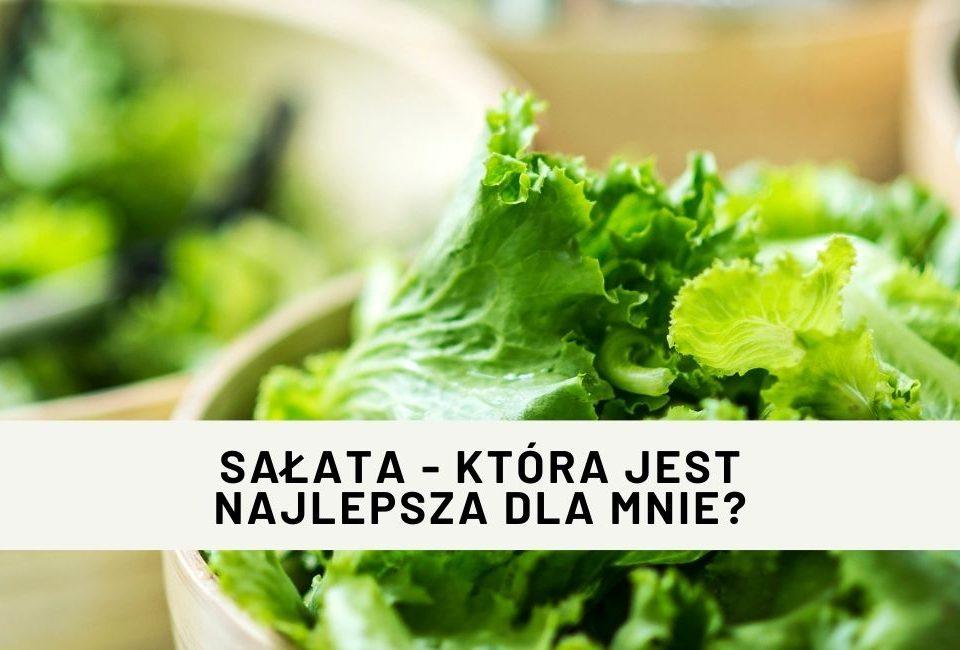 Sałata - która jest najlepsza dla mnie?