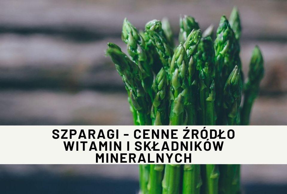 Szparagi - cenne źródło witamin i składników mineralnych